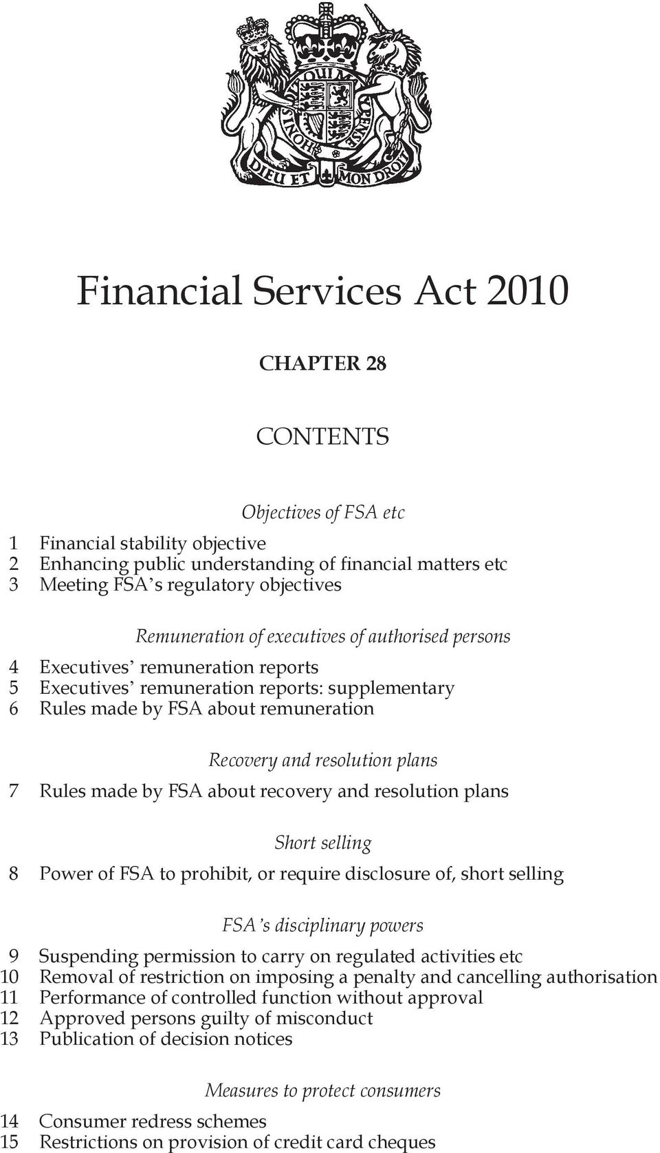 plans 7 Rules made by FSA about recovery and resolution plans Short selling 8 Power of FSA to prohibit, or require disclosure of, short selling FSA s disciplinary powers 9 Suspending permission to