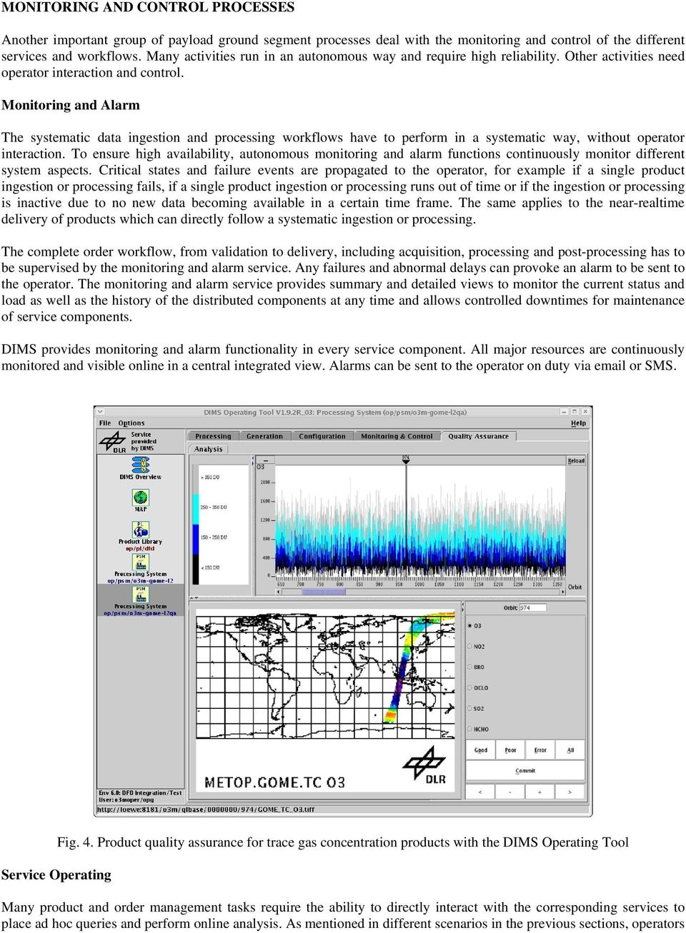 Monitoring and Alarm The systematic data ingestion and processing workflows have to perform in a systematic way, without operator interaction.