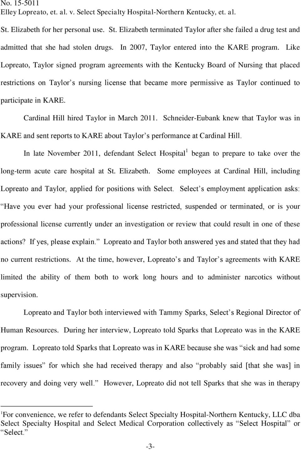 in KARE. Cardinal Hill hired Taylor in March 2011. Schneider-Eubank knew that Taylor was in KARE and sent reports to KARE about Taylor s performance at Cardinal Hill.
