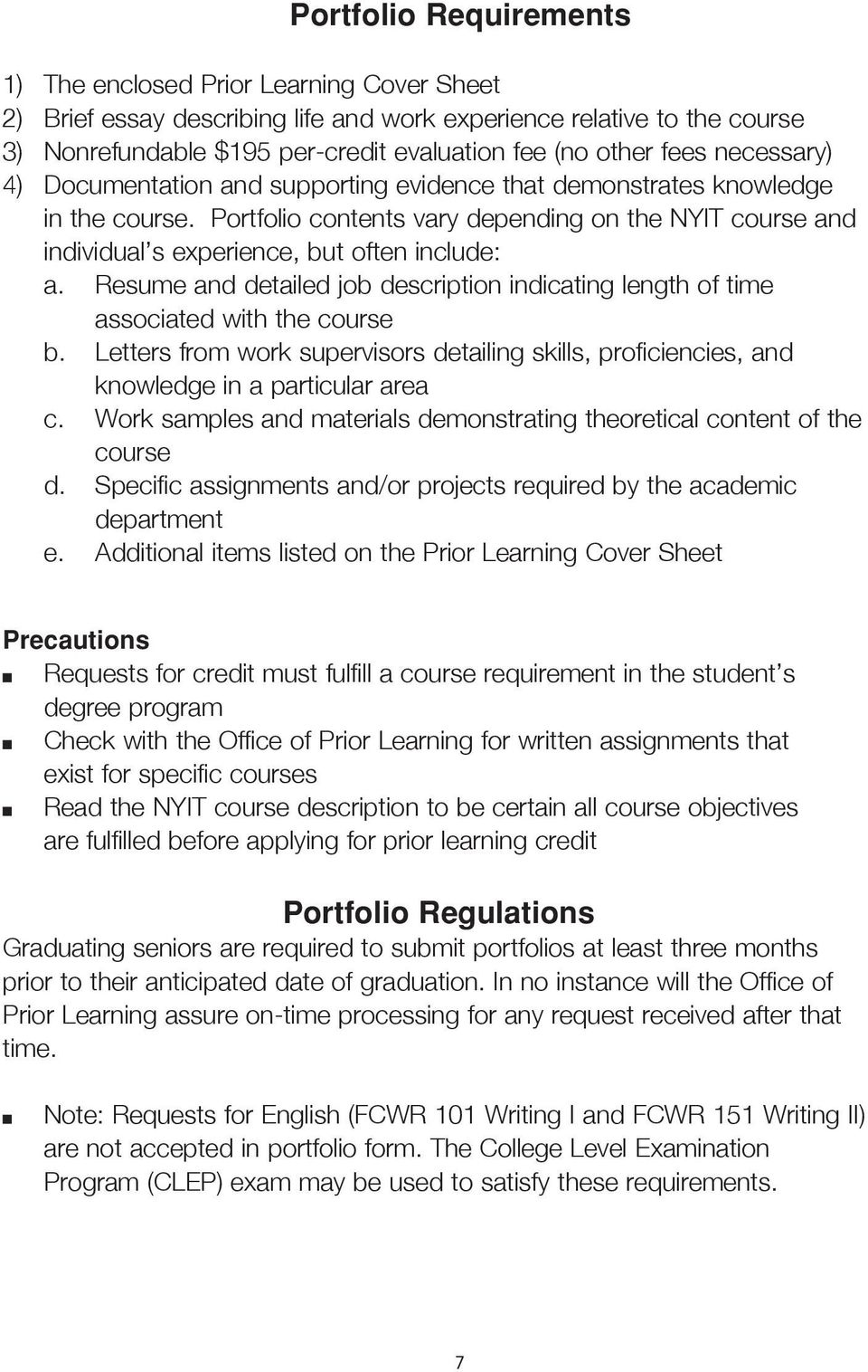 Portfolio contents vary depending on the NYIT course and individual s experience, but often include: a. Resume and detailed job description indicating length of time associated with the course b.