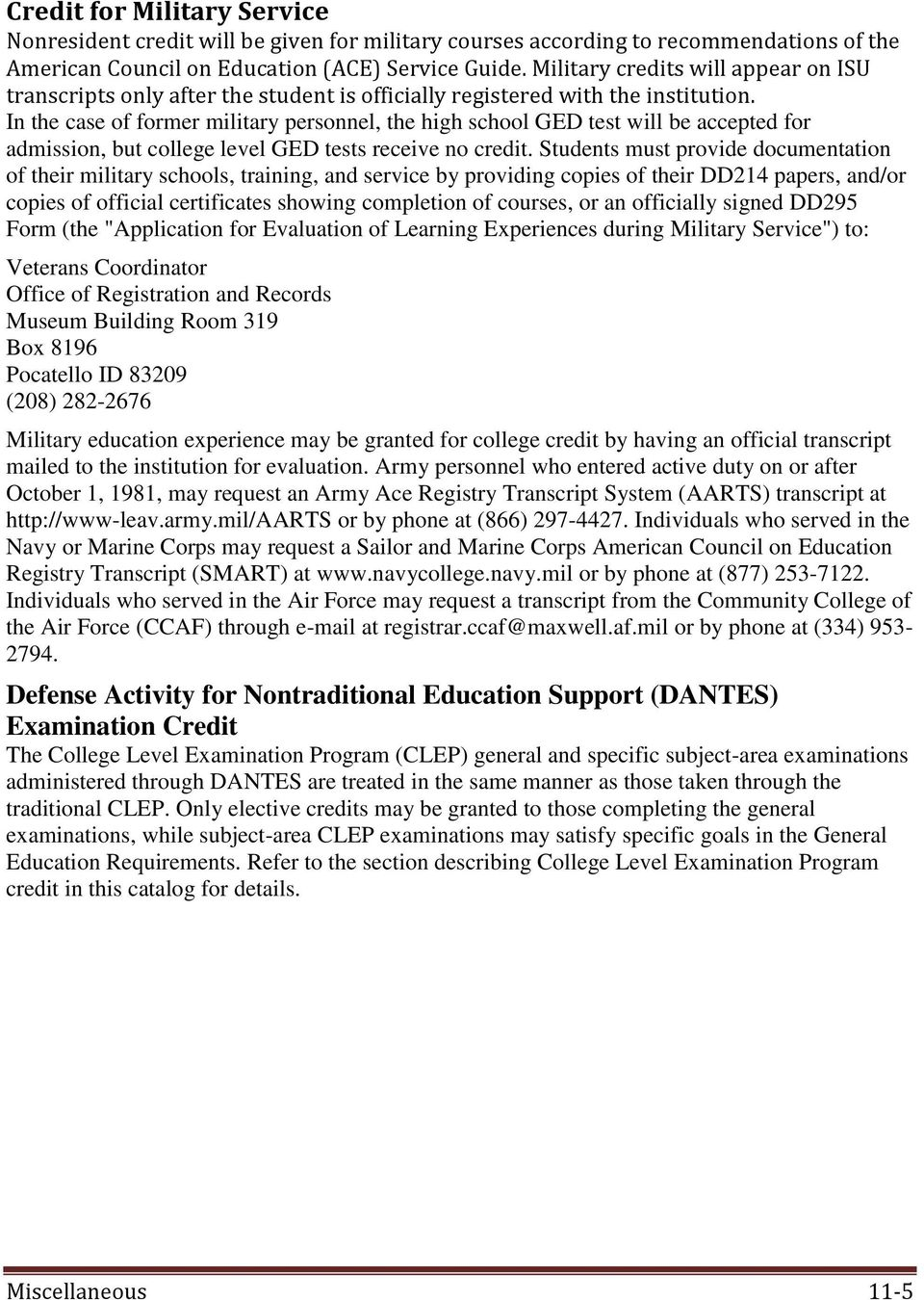 In the case of former military personnel, the high school GED test will be accepted for admission, but college level GED tests receive no credit.