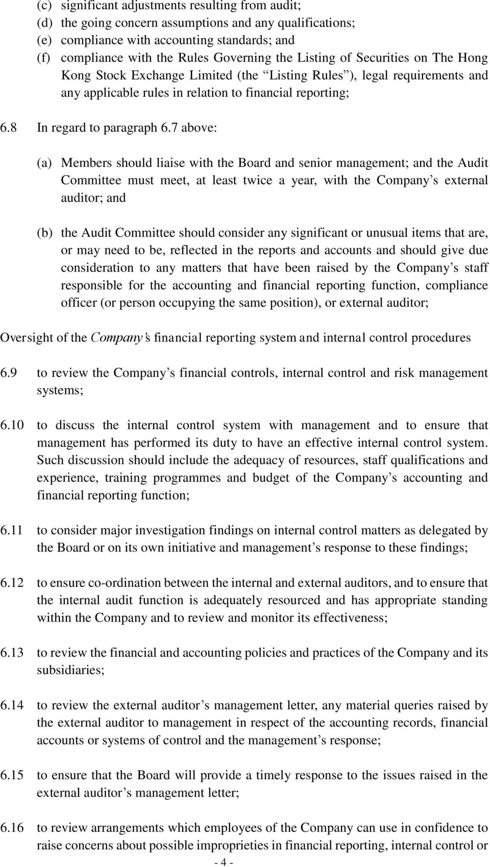 7 above: (a) Members should liaise with the Board and senior management; and the Audit Committee must meet, at least twice a year, with the Company s external auditor; and (b) the Audit Committee