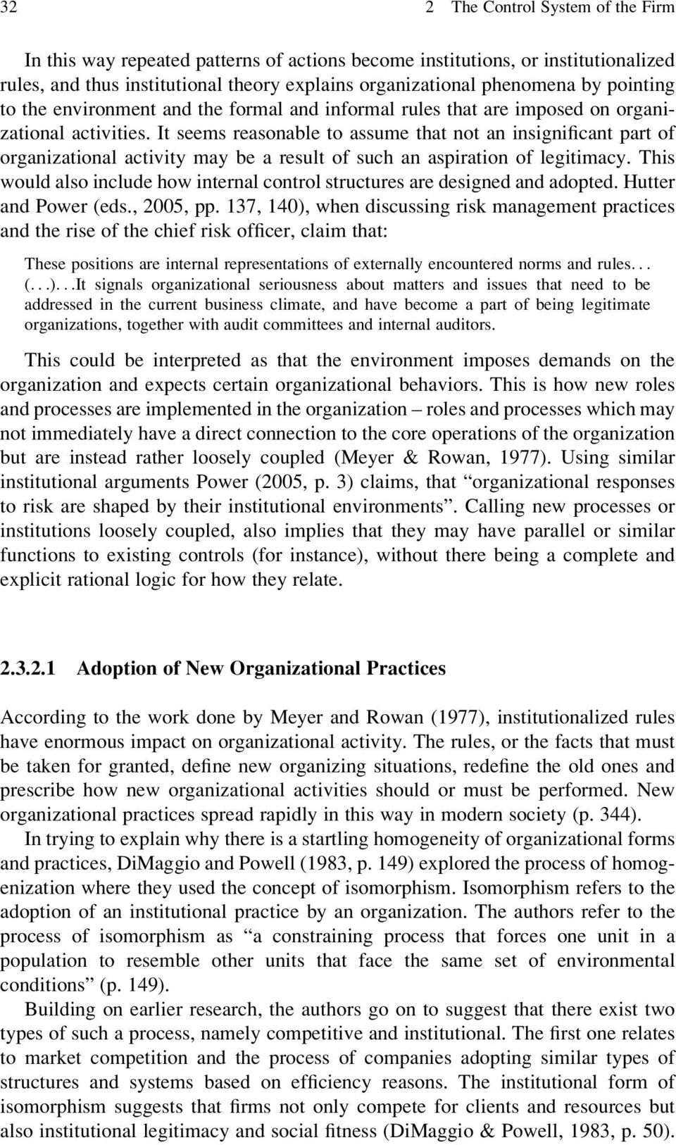 It seems reasonable to assume that not an insignificant part of organizational activity may be a result of such an aspiration of legitimacy.