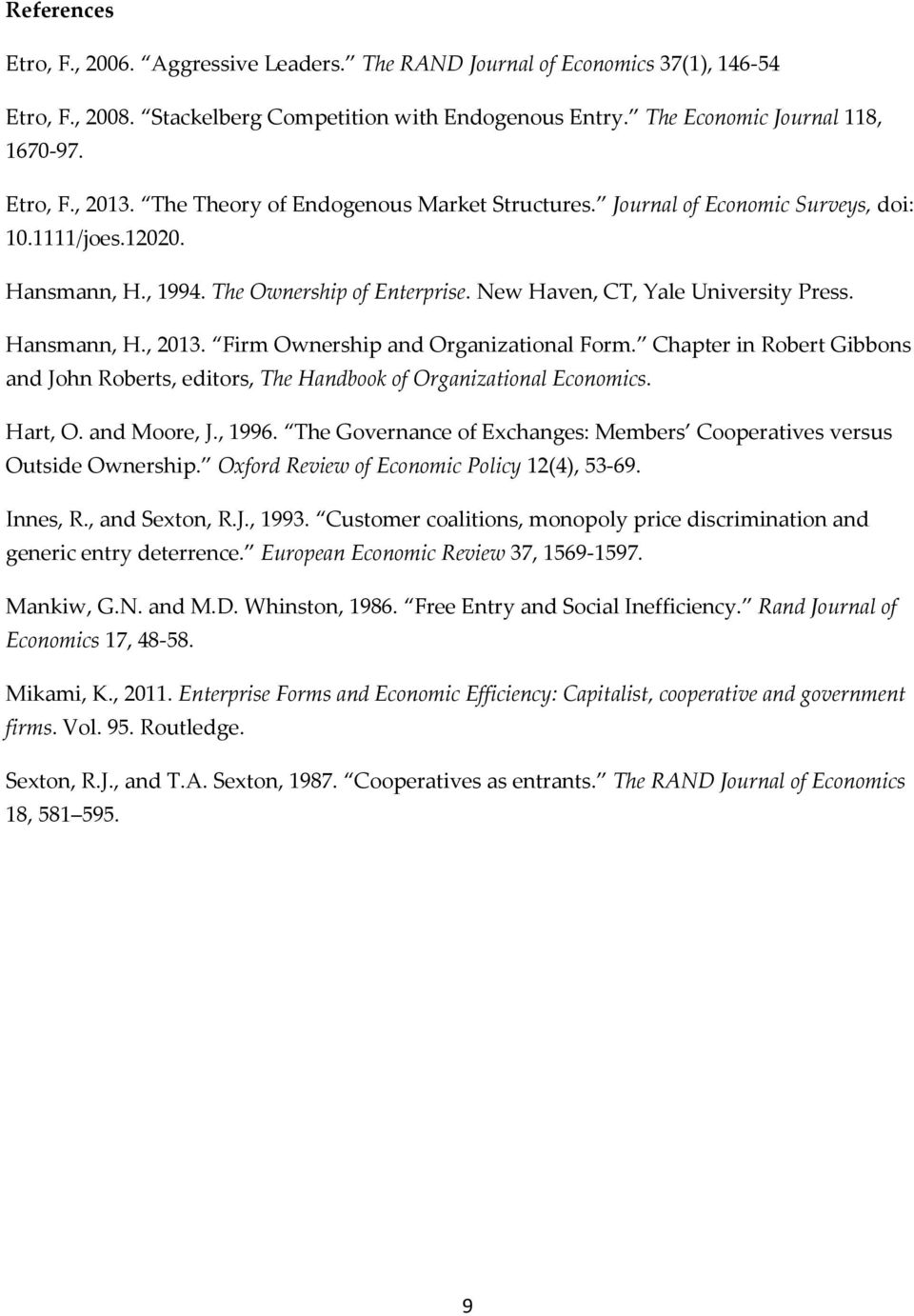 Fir Ownership and Organizational For. Chapter in Robert Gibbons and John Roberts, editors, The Handbook of Organizational Econoics. Hart, O. and Moore, J., 1996.