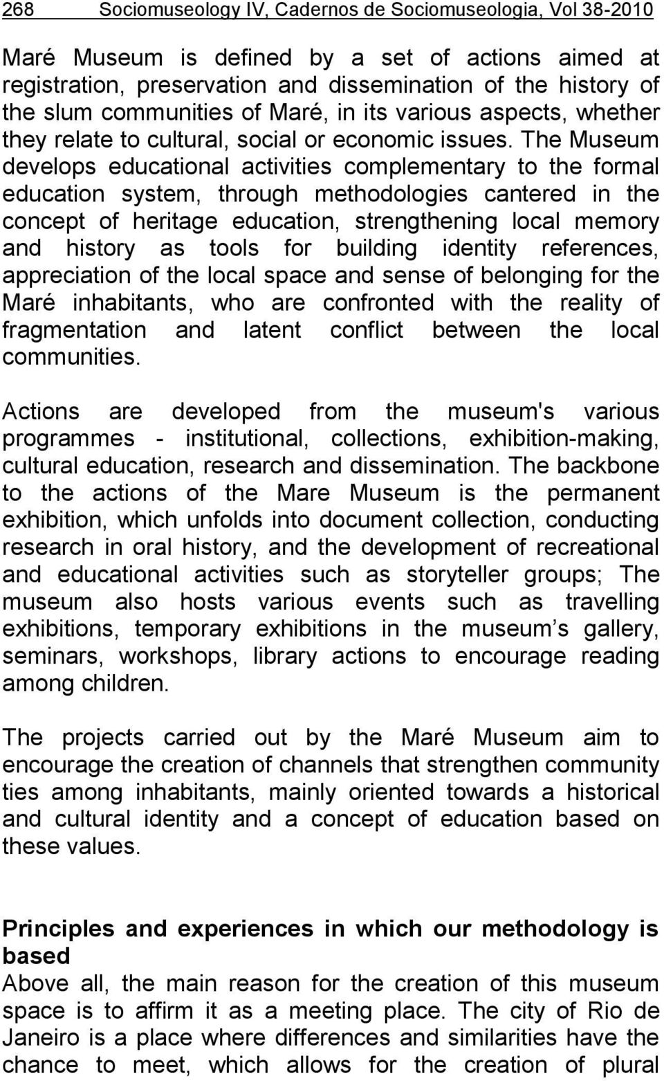 The Museum develops educational activities complementary to the formal education system, through methodologies cantered in the concept of heritage education, strengthening local memory and history as