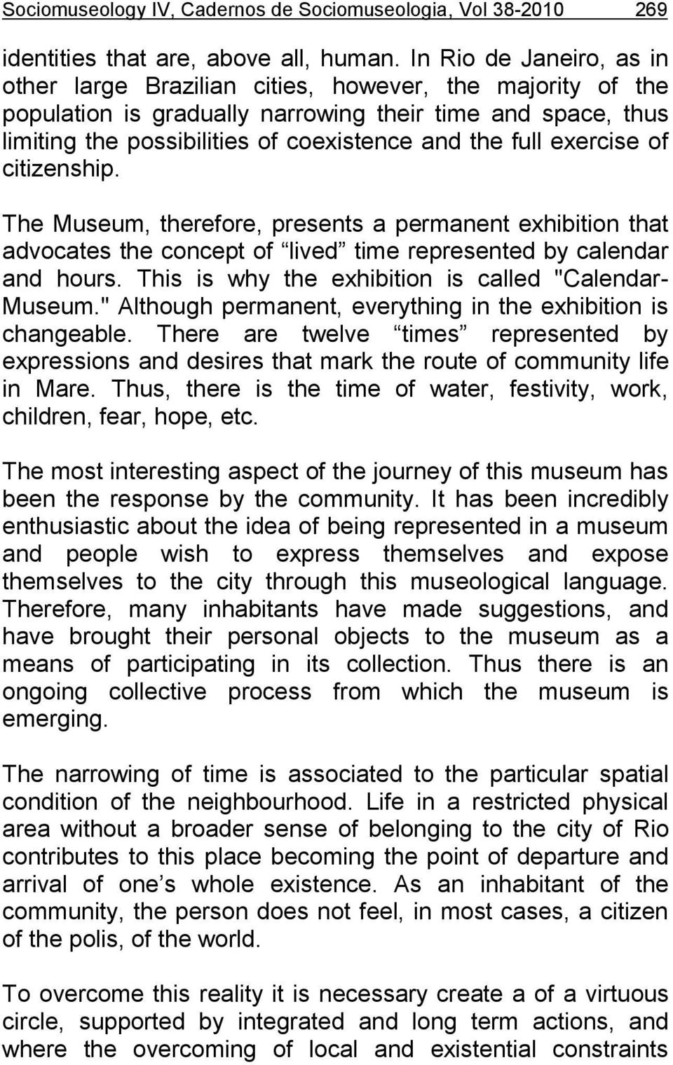 exercise of citizenship. The Museum, therefore, presents a permanent exhibition that advocates the concept of lived time represented by calendar and hours.
