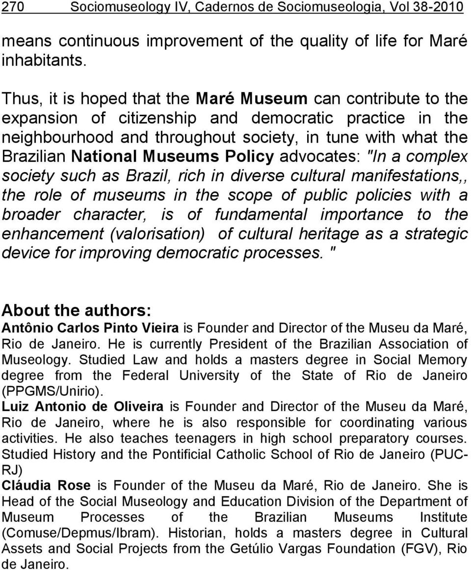 "Museums Policy advocates: ""In a complex society such as Brazil, rich in diverse cultural manifestations,, the role of museums in the scope of public policies with a broader character, is of"