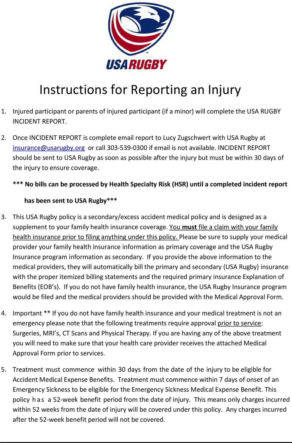 INCIDENT REPORT should be sent to USA Rugby as soon as possible after the injury but must be within 30 days of the injury to ensure coverage.