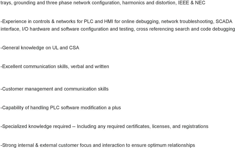 CSA -Excellent communication skills, verbal and written -Customer management and communication skills -Capability of handling PLC software modification a plus
