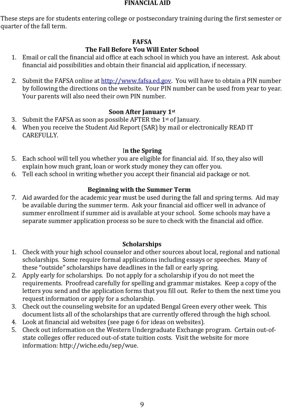 Submit the FAFSA online at http://www.fafsa.ed.gov. You will have to obtain a PIN number by following the directions on the website. Your PIN number can be used from year to year.