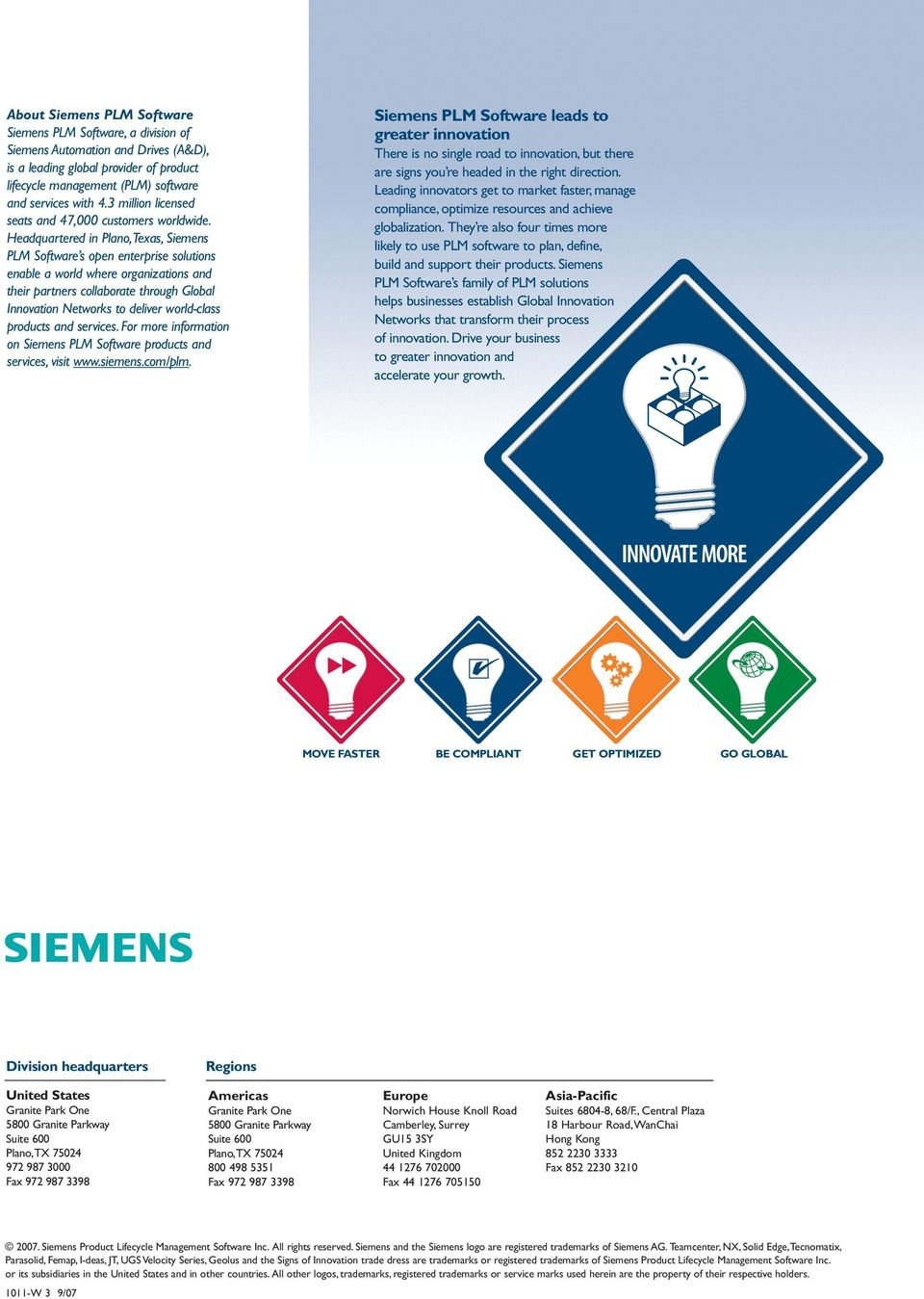 Headquartered in Plano,Texas, Siemens PLM Software s open enterprise solutions enable a world where organizations and their partners collaborate through Global Innovation Networks to deliver