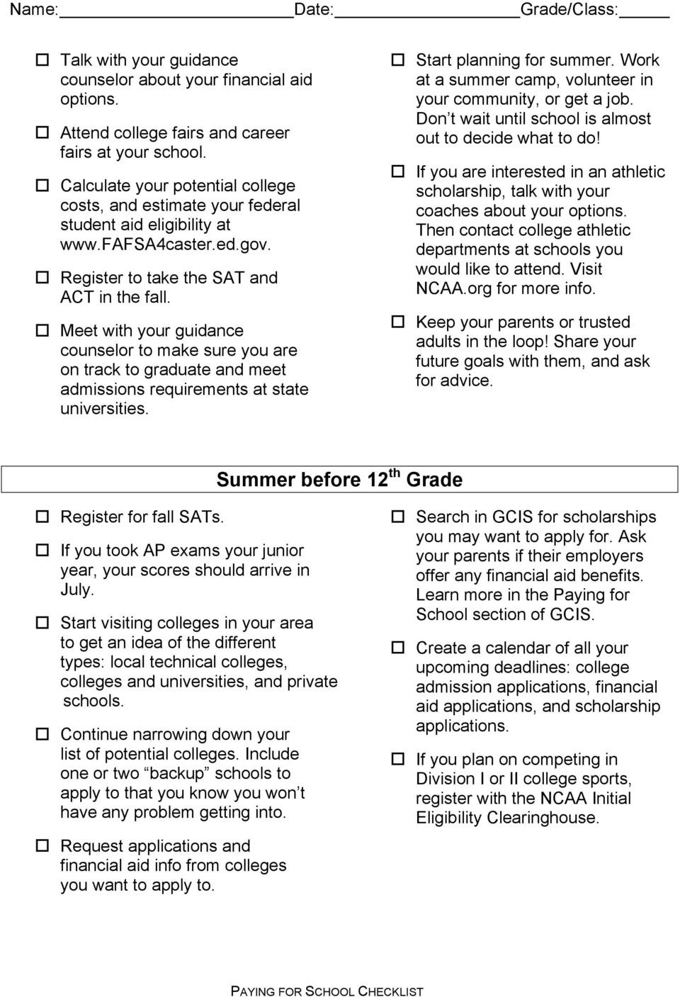 counselor to make sure you are on track to graduate and meet admissions requirements at state universities. Start planning for summer. Work at a summer camp, volunteer in your community, or get a job.