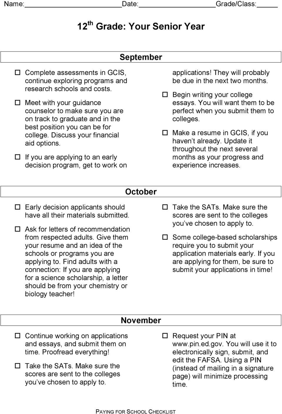 If you are applying to an early decision program, get to work on applications! They will probably be due in the next two months. Begin writing your college essays.