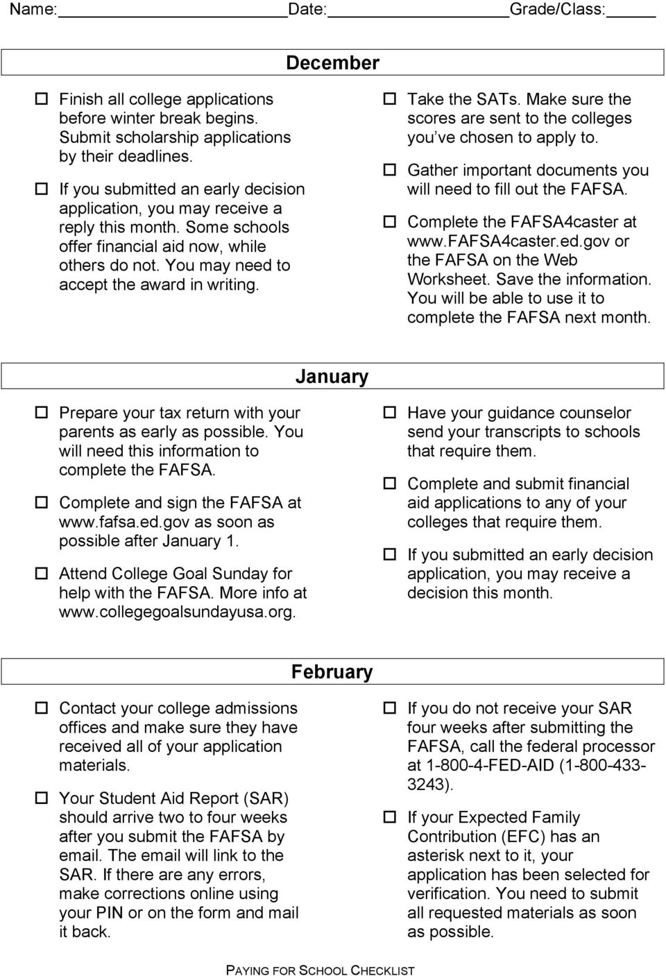 Take the SATs. Make sure the scores are sent to the colleges you ve chosen to apply to. Gather important documents you will need to fill out the FAFSA. Complete the FAFSA4caster at www.fafsa4caster.