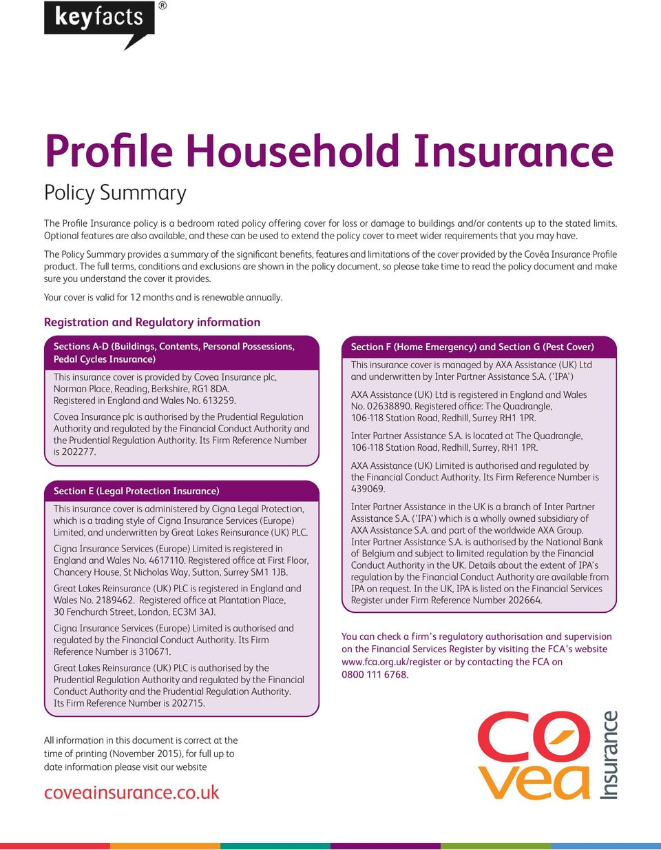 The Policy Summary provides a summary of the significant benefits, features and limitations of the cover provided by the Covéa Insurance Profile product.