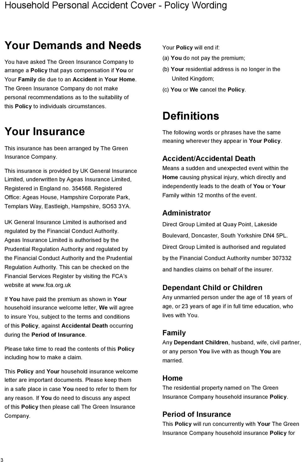 Your Insurance This insurance has been arranged by The Green Insurance Company.