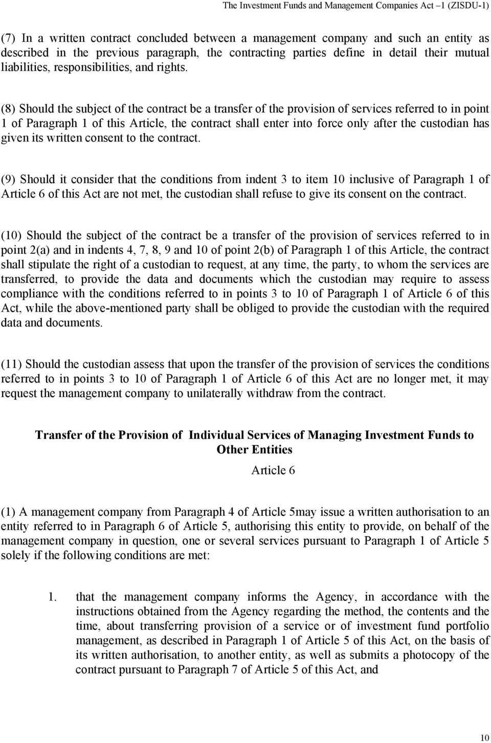 (8) Should the subject of the contract be a transfer of the provision of services referred to in point 1 of Paragraph 1 of this Article, the contract shall enter into force only after the custodian