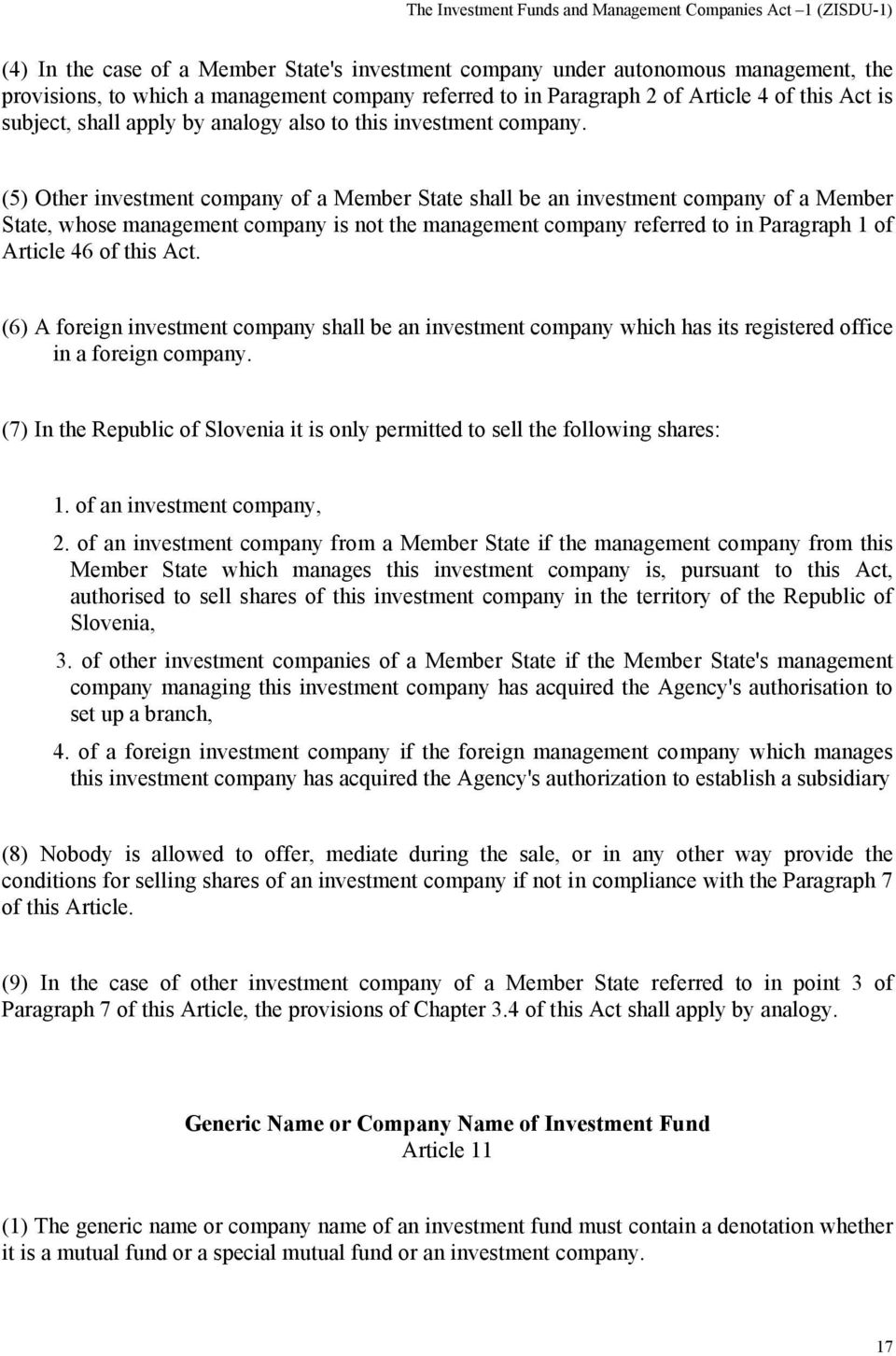(5) Other investment company of a Member State shall be an investment company of a Member State, whose management company is not the management company referred to in Paragraph 1 of Article 46 of
