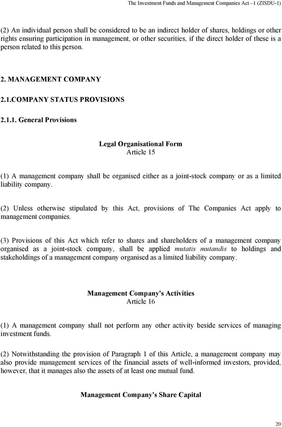 COMPANY STATUS PROVISIONS 2.1.1. General Provisions Legal Organisational Form Article 15 (1) A management company shall be organised either as a joint-stock company or as a limited liability company.