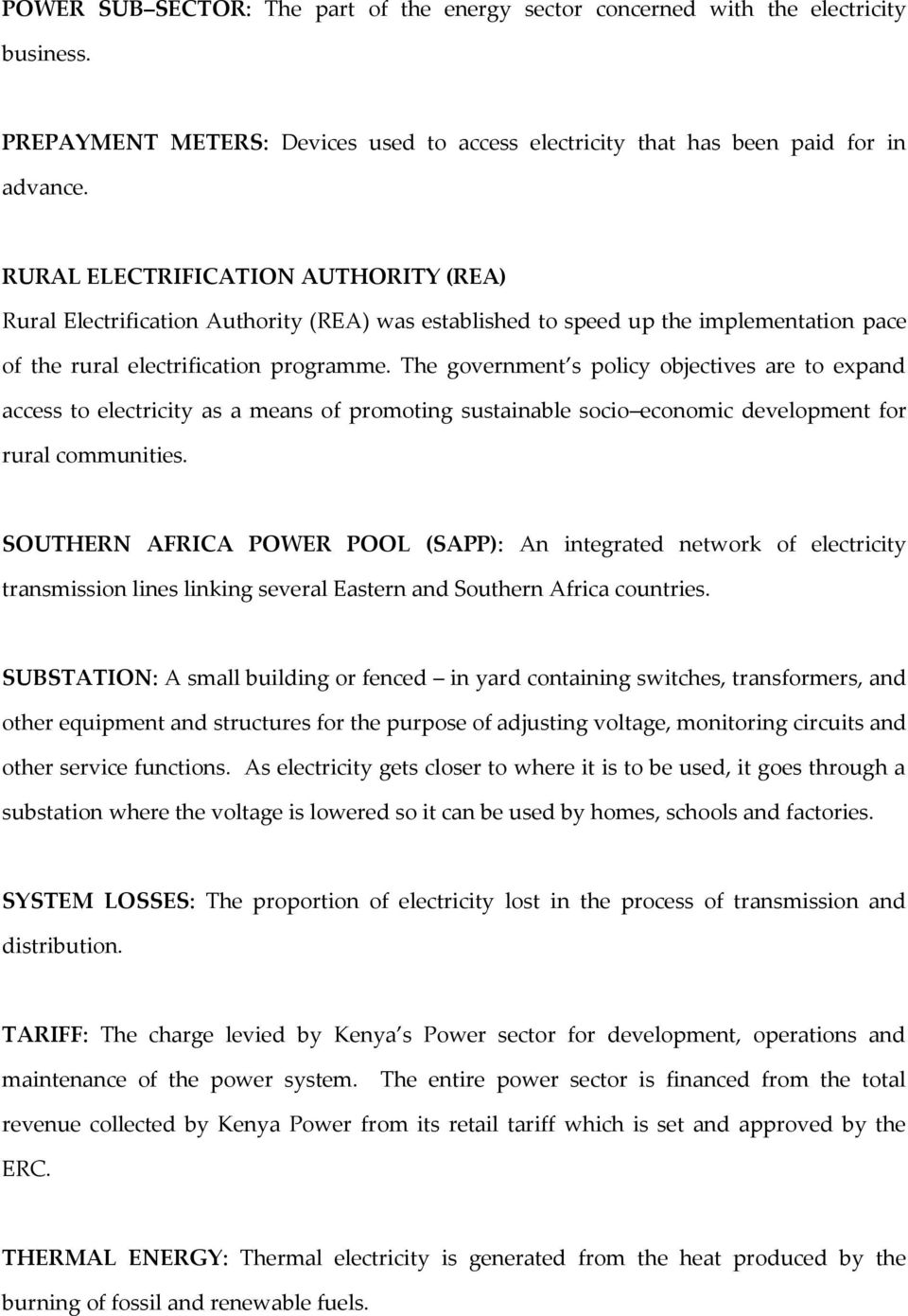 The government s policy objectives are to expand access to electricity as a means of promoting sustainable socio economic development for rural communities.