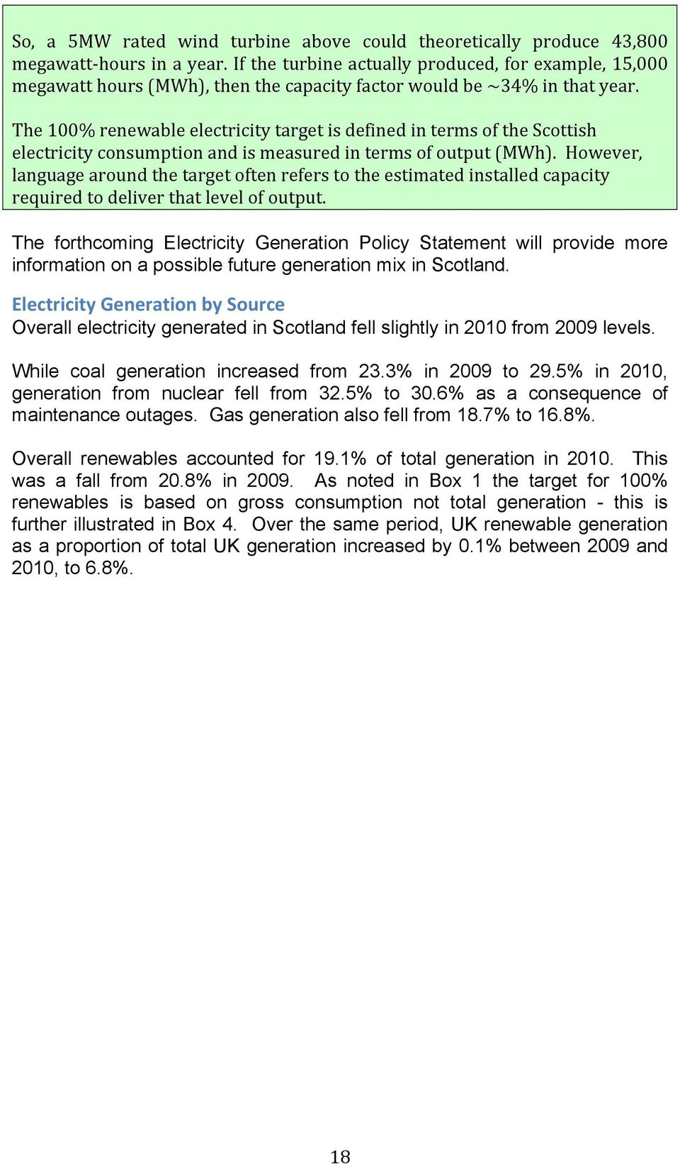 The 100% renewable electricity target is defined in terms of the Scottish electricity consumption and is measured in terms of output (MWh).