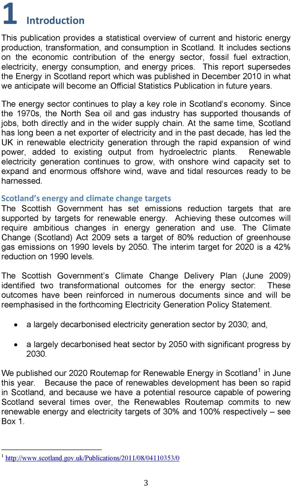 This report supersedes the Energy in Scotland report which was published in December 2010 in what we anticipate will become an Official Statistics Publication in future years.
