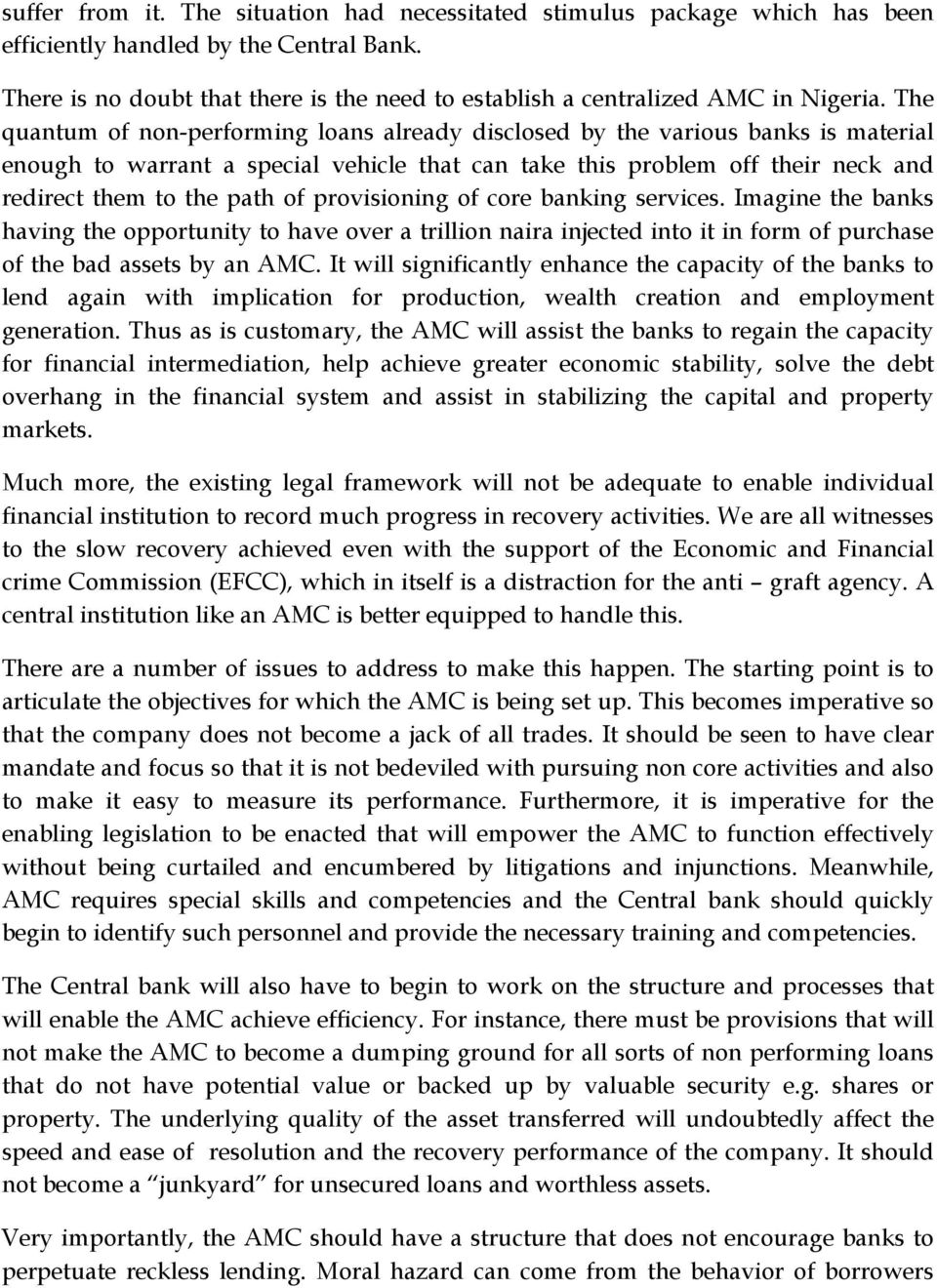 The quantum of non-performing loans already disclosed by the various banks is material enough to warrant a special vehicle that can take this problem off their neck and redirect them to the path of