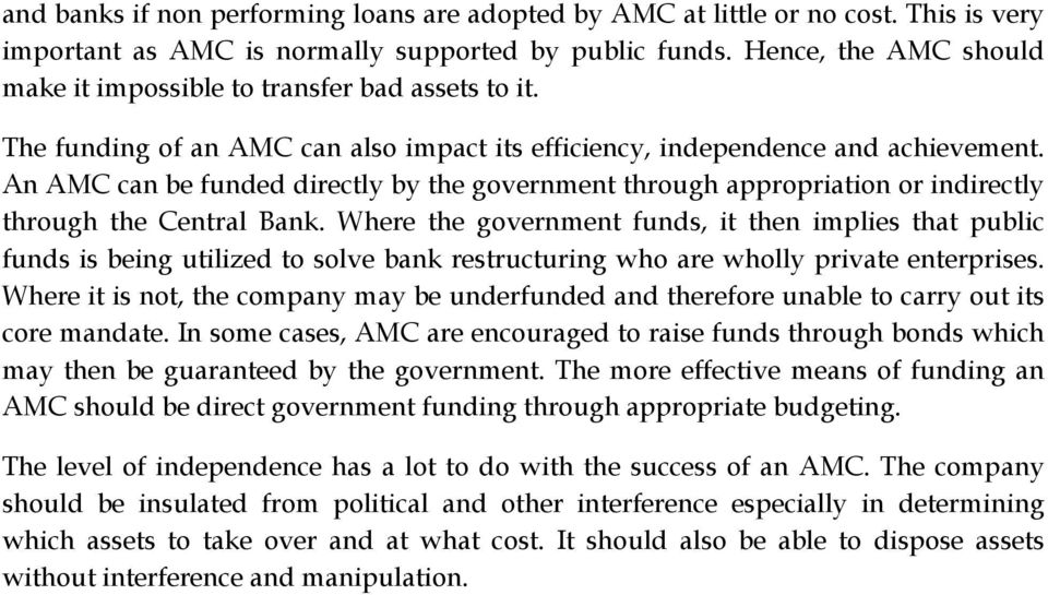 An AMC can be funded directly by the government through appropriation or indirectly through the Central Bank.