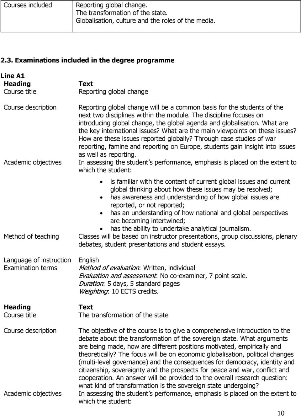 Course description Academic objectives Text Reporting global change Reporting global change will be a common basis for the students of the next two disciplines within the module.