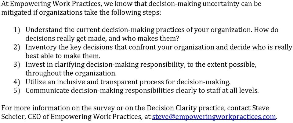 3) Invest in clarifying decision making responsibility, to the extent possible, throughout the organization. 4) Utilize an inclusive and transparent process for decision making.