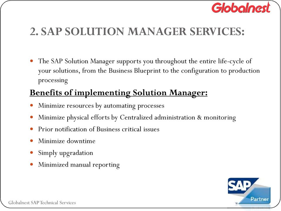Solution Manager: Minimize resources by automating processes Minimize physical efforts by Centralized