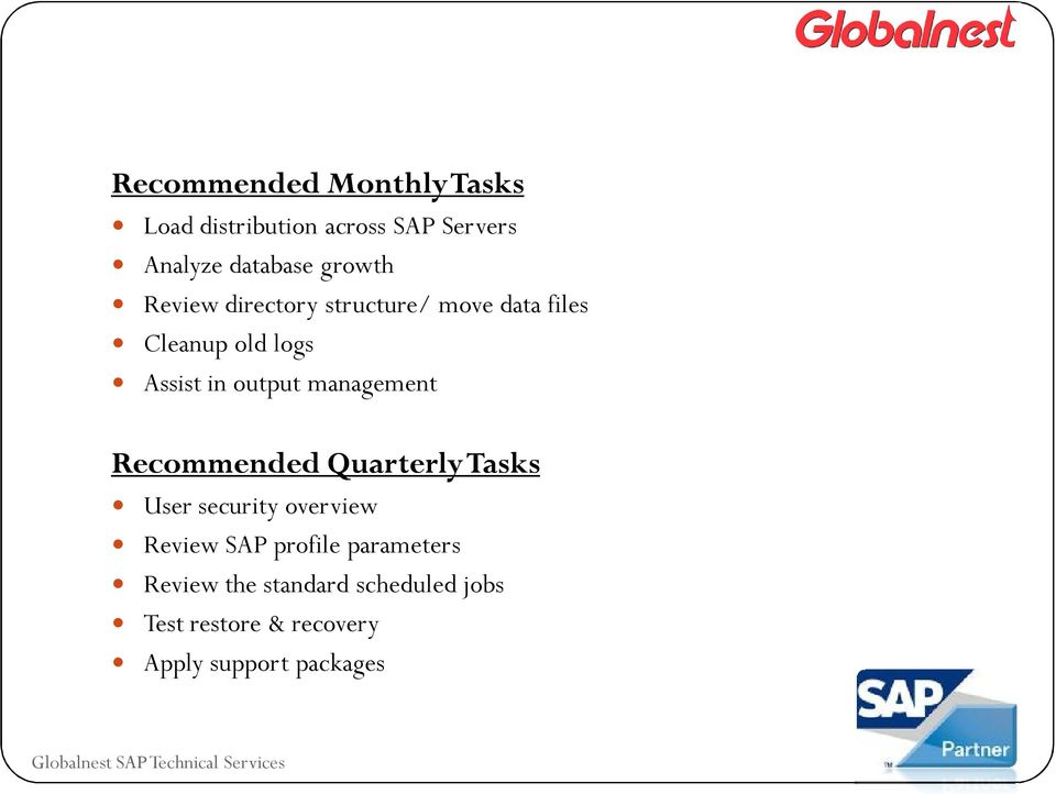 Recommended Quarterly Tasks Recommended Quarterly Tasks User security overview Review SAP