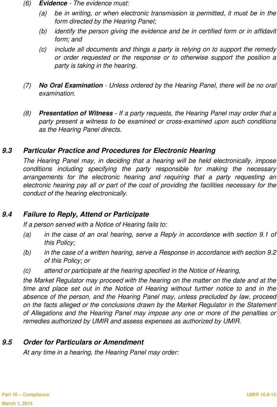 position a party is taking in the hearing. (7) No Oral Examination - Unless ordered by the Hearing Panel, there will be no oral examination.