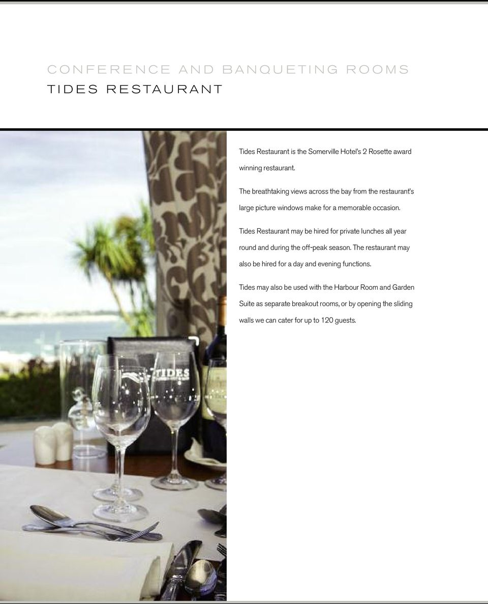 Tides Restaurant may be hired for private lunches all year round and during the off-peak season.