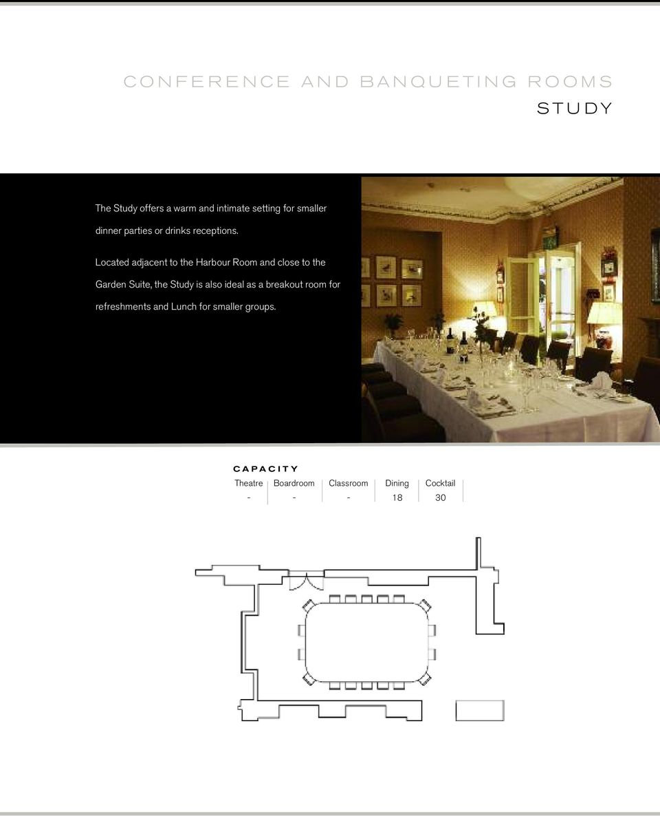 Located adjacent to the Harbour Room and close to the Garden Suite, the Study is also ideal as a