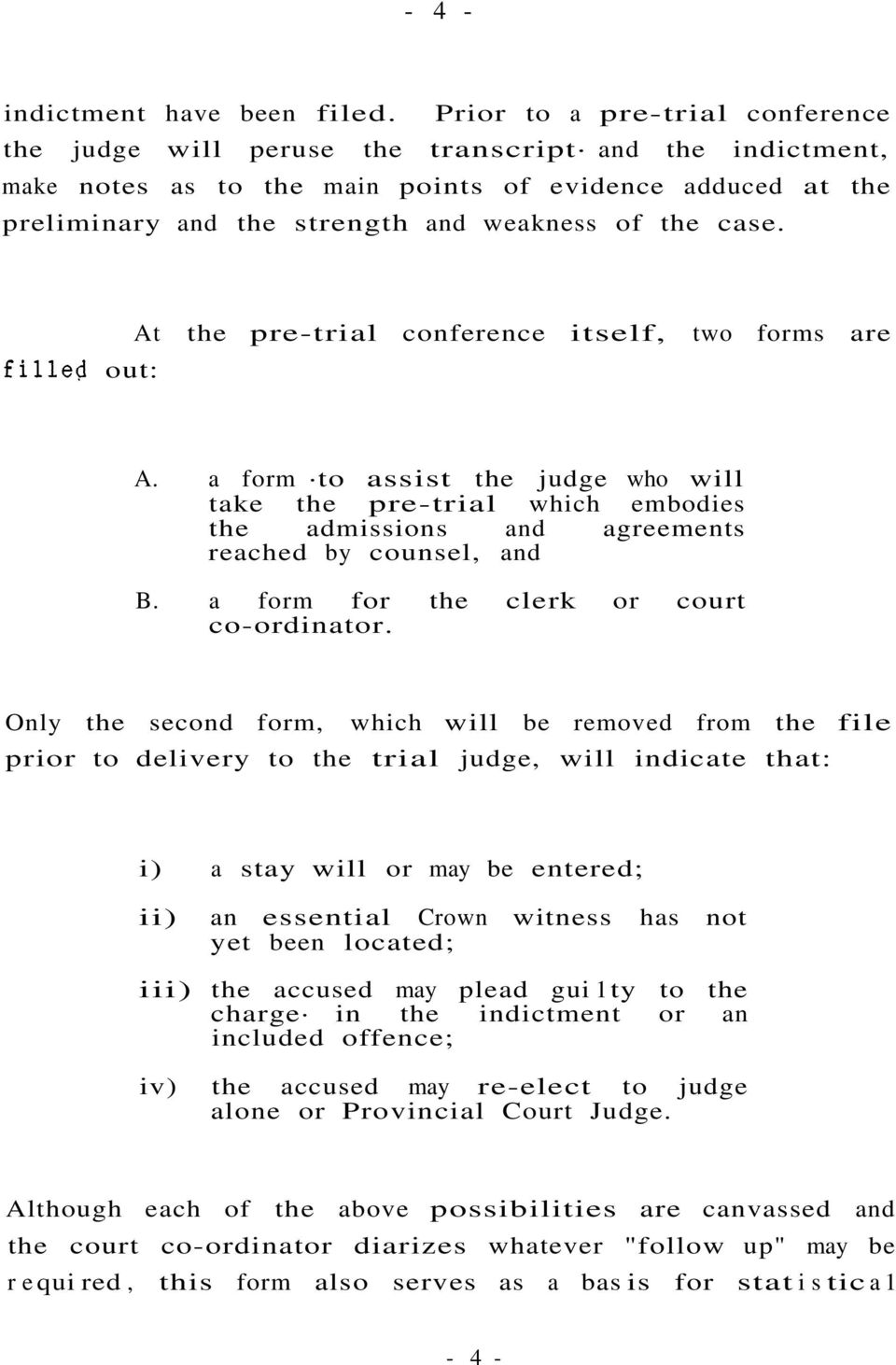 case. fille9 out: At the pre-trial conference itself, two forms are A. a form to assist the judge who will take the pre-trial which embodies the admissions and agreements reached by counsel, and B.