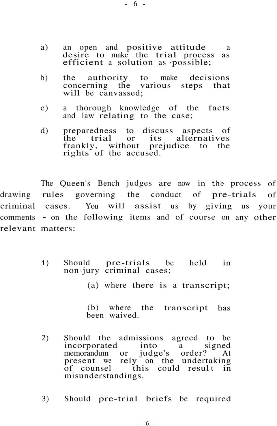 The Queen's Bench judges are now in the process of drawing rules governing the conduct of pre-trials of criminal cases.