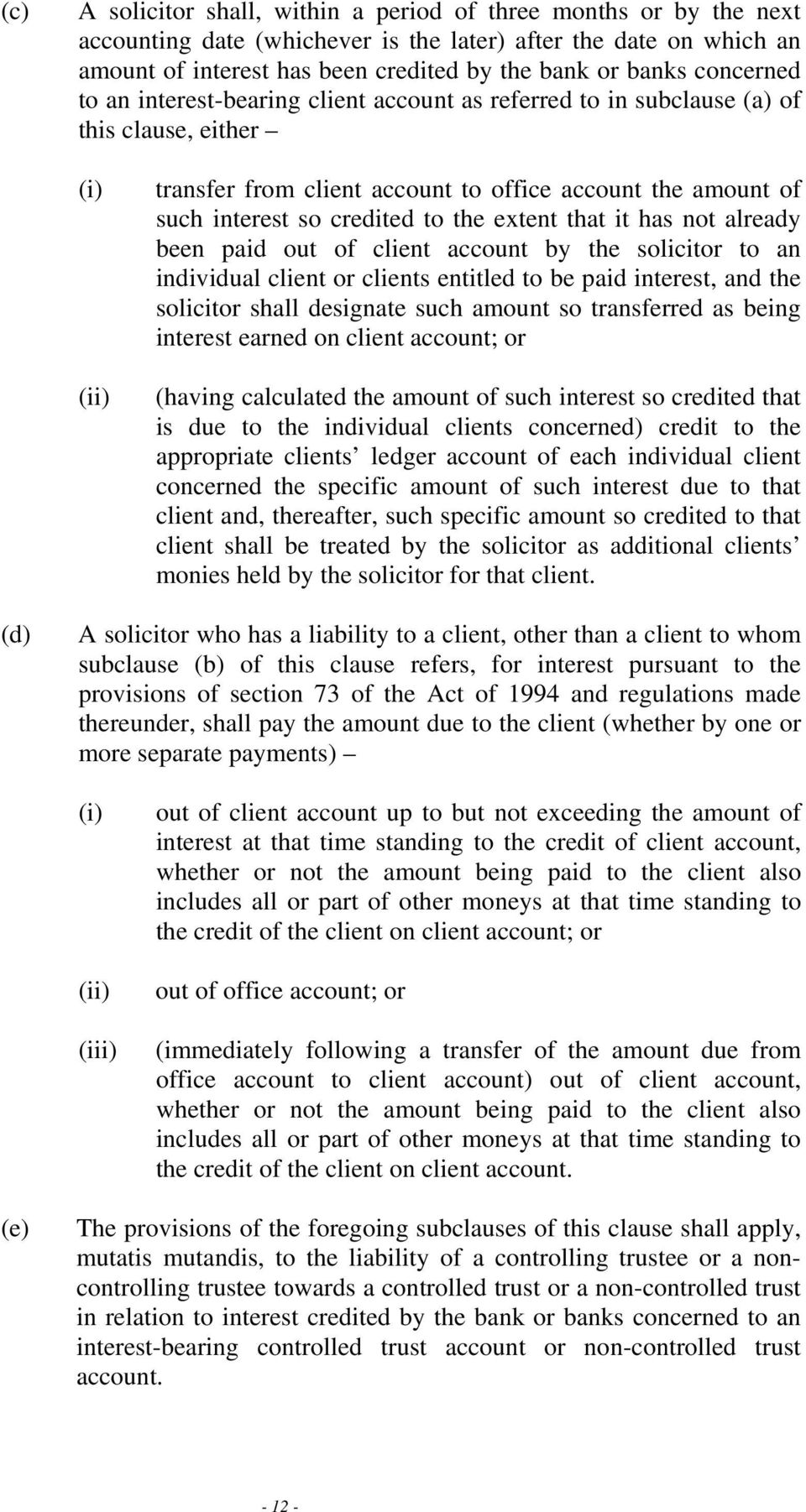 the extent that it has not already been paid out of client account by the solicitor to an individual client or clients entitled to be paid interest, and the solicitor shall designate such amount so