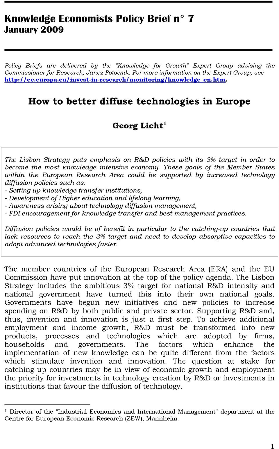 How to better diffuse technologies in Europe Georg Licht 1 The Lisbon Strategy puts emphasis on R&D policies with its 3% target in order to become the most knowledge intensive economy.