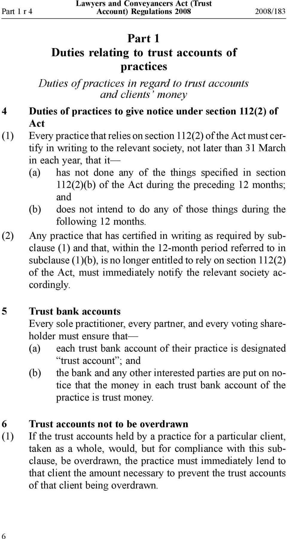 not done any of the things specified in section 112(2)(b) of the Act during the preceding 12 months; and (b) does not intend to do any of those things during the following 12 months.