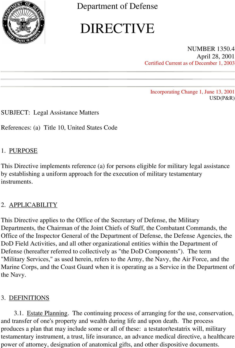 PURPOSE This Directive implements reference (a) for persons eligible for military legal assistance by establishing a uniform approach for the execution of military testamentary instruments. 2.