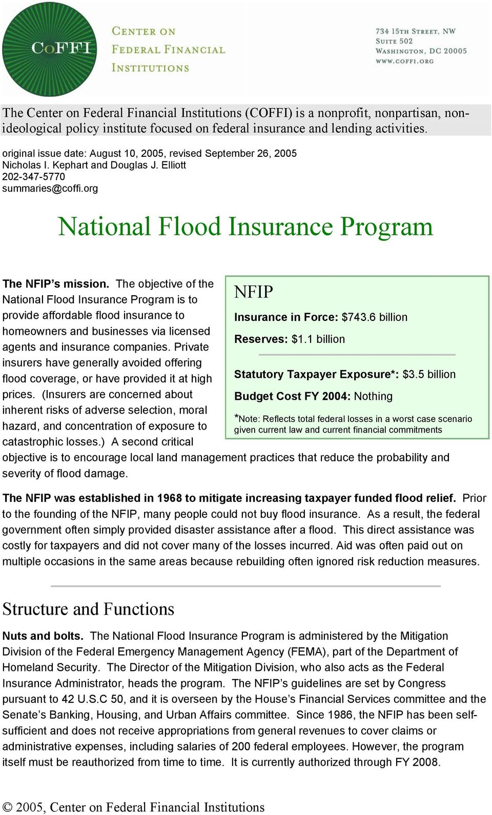 The objective of the National Flood Insurance Program is to provide affordable flood insurance to homeowners and businesses via licensed agents and insurance companies.