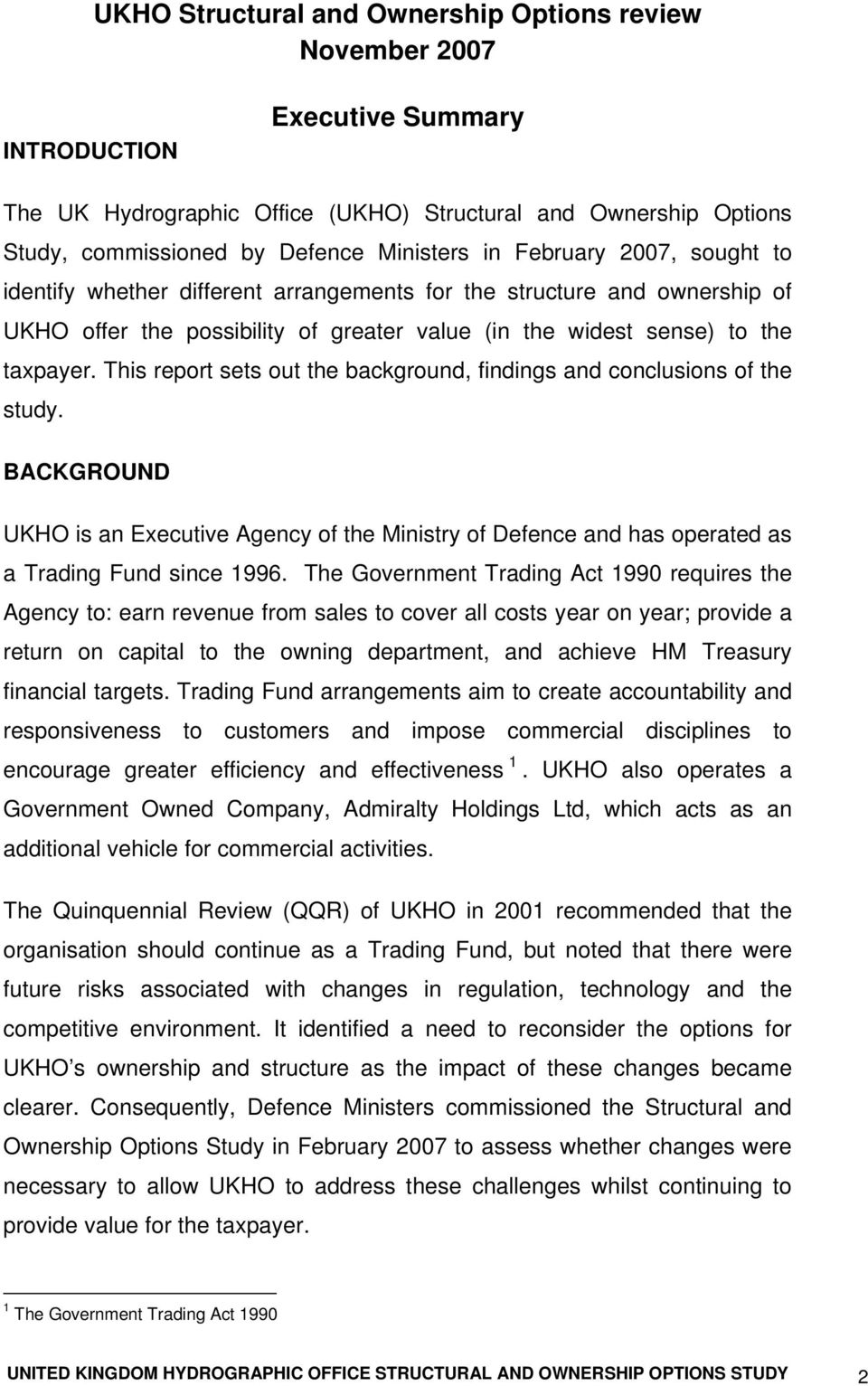 This report sets out the background, findings and conclusions of the study. BACKGROUND UKHO is an Executive Agency of the Ministry of Defence and has operated as a Trading Fund since 1996.