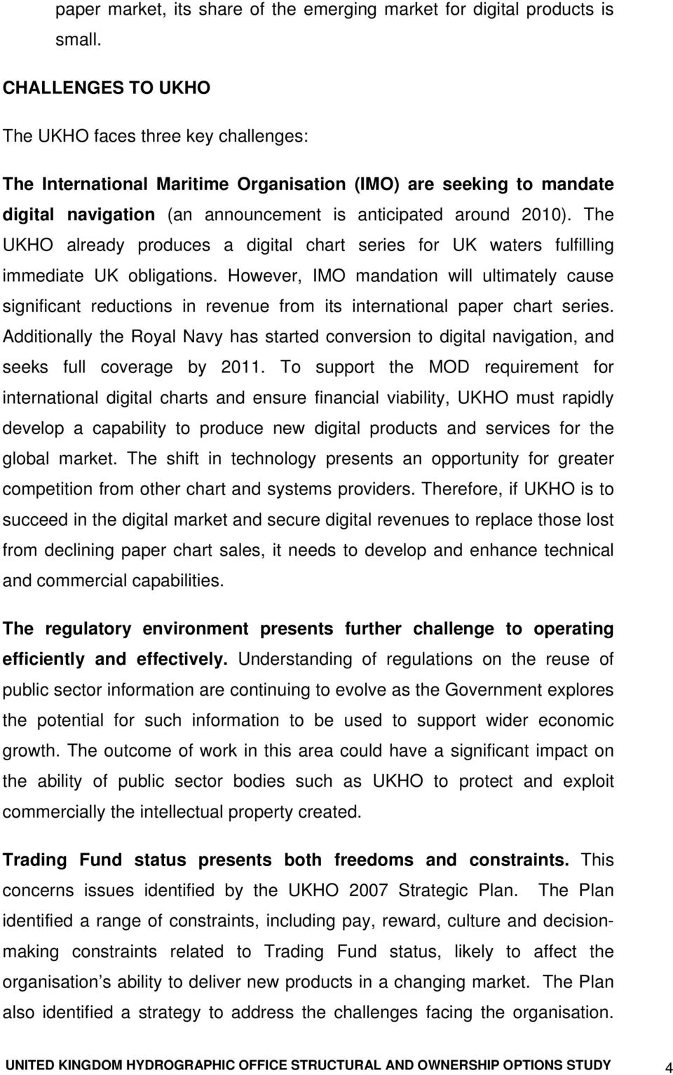 The UKHO already produces a digital chart series for UK waters fulfilling immediate UK obligations.