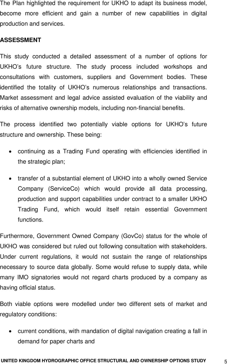 The study process included workshops and consultations with customers, suppliers and Government bodies. These identified the totality of UKHO s numerous relationships and transactions.