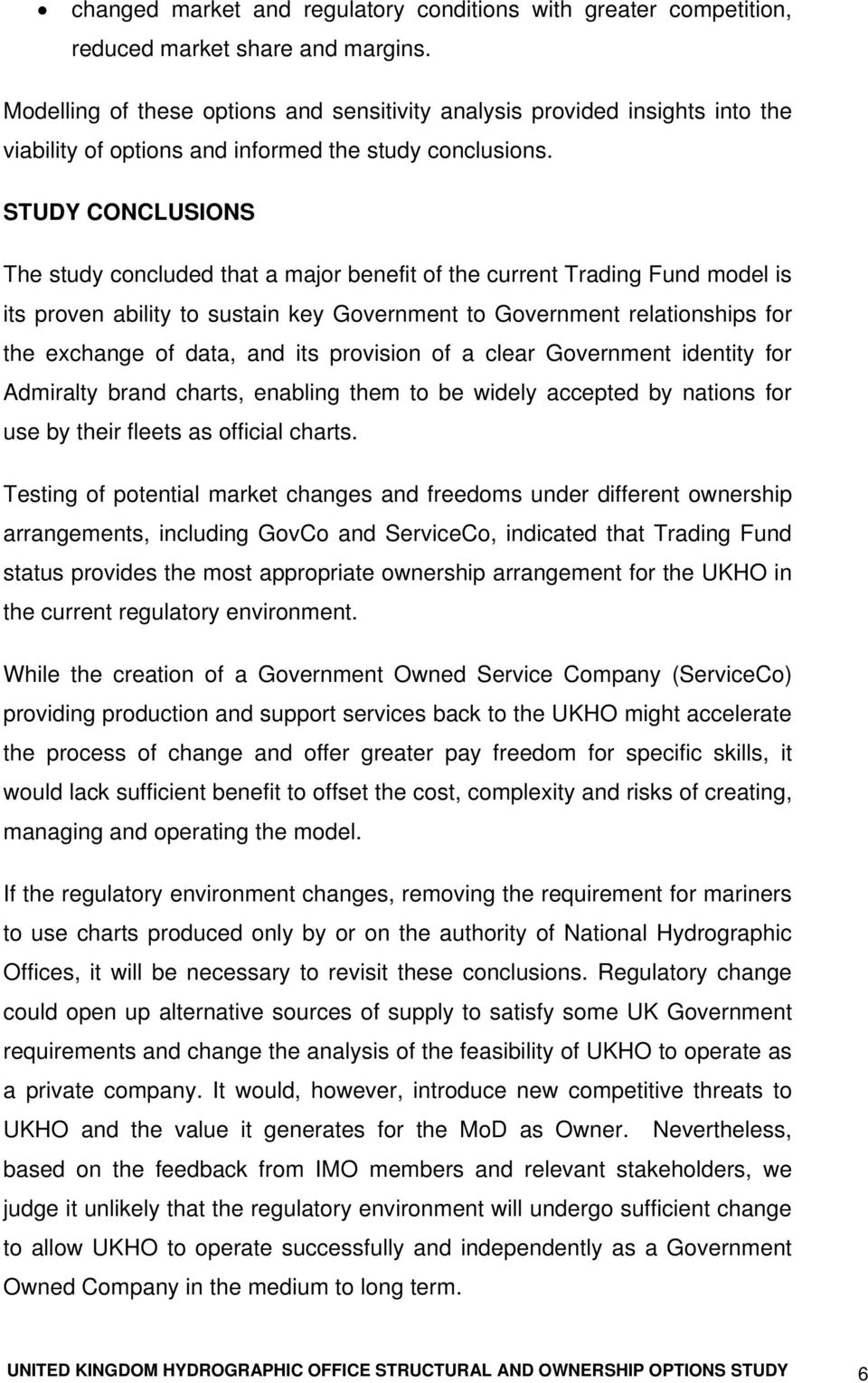 STUDY CONCLUSIONS The study concluded that a major benefit of the current Trading Fund model is its proven ability to sustain key Government to Government relationships for the exchange of data, and