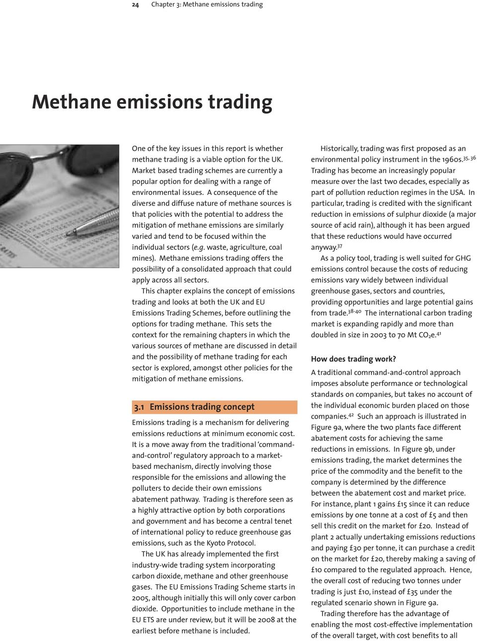 A consequence of the diverse and diffuse nature of methane sources is that policies with the potential to address the mitigation of methane emissions are similarly varied and tend to be focused