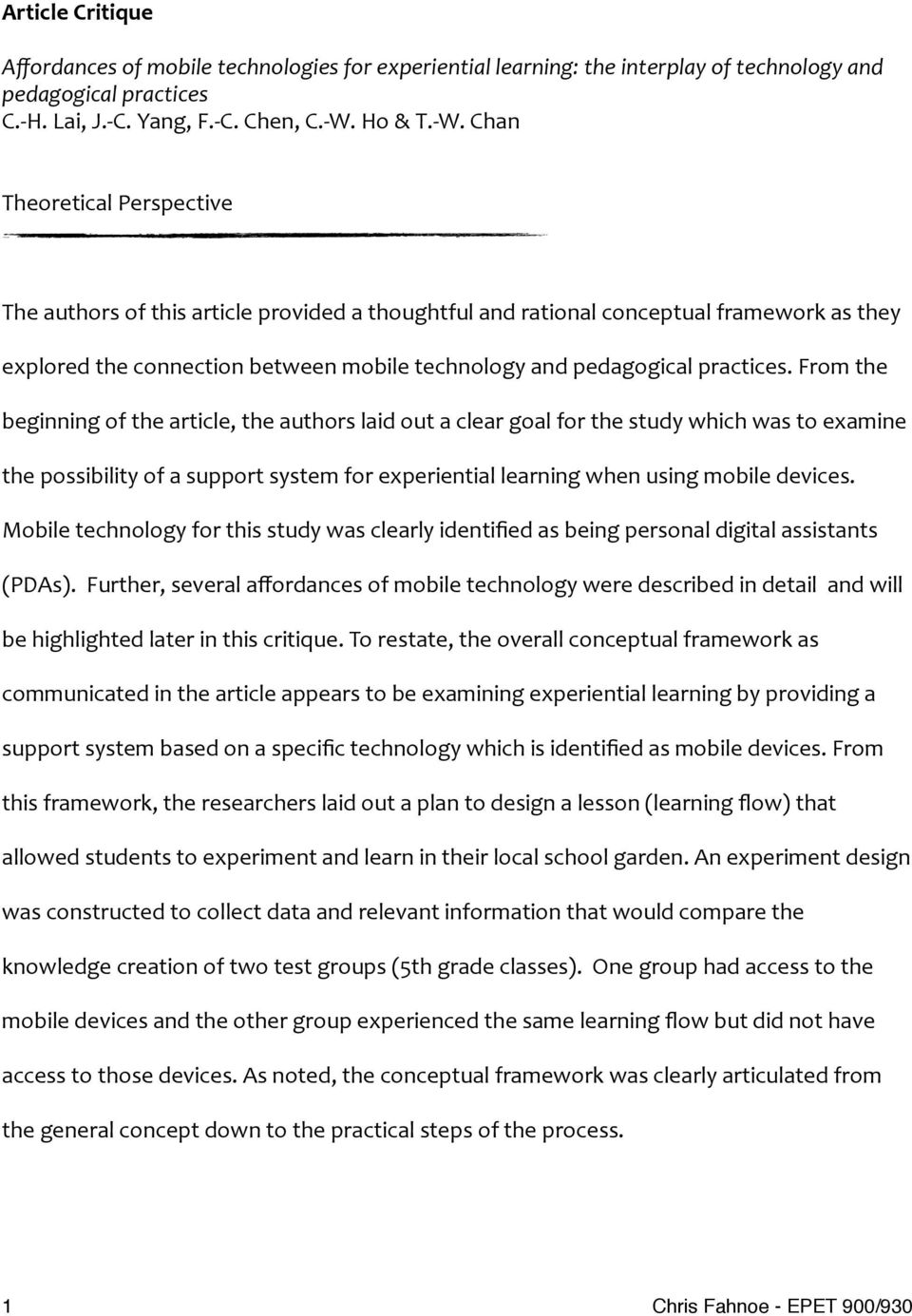 Chan Theoretical Perspective The authors of this article provided a thoughtful and rational conceptual framework as they explored the connection between mobile technology and pedagogical practices.