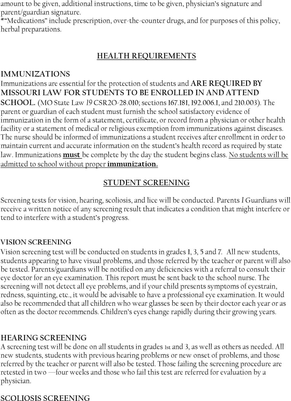 HEALTH REQUIREMENTS IMMUNIZATIONS Immunizations are essential for the protection of students and ARE REQUIRED BY MISSOURI LAW FOR STUDENTS TO BE ENROLLED IN AND ATTEND SCHOOL.