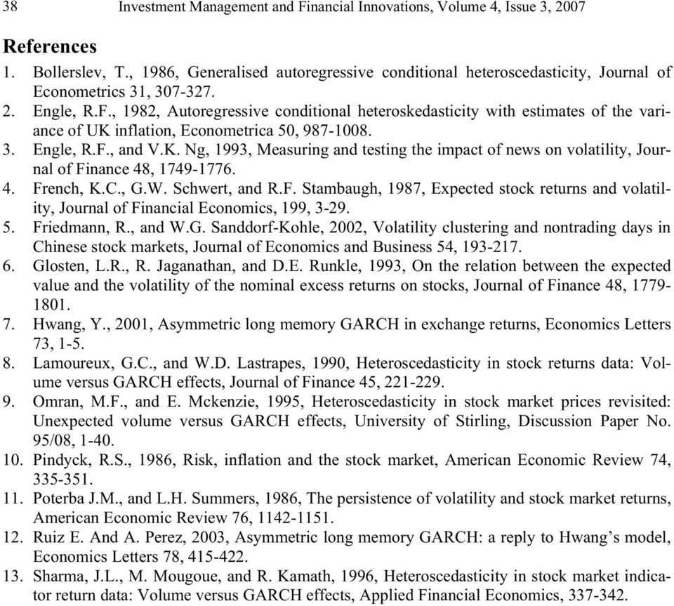 4. French, K.C., G.W. Schwer, and R.F. Sambaugh, 1987, Expeced sock reurns and volailiy, Journal of Financial Economics, 199, 3-9. 5. Friedmann, R., and W.G. Sanddorf-Kohle,, Volailiy clusering and nonrading days in Chinese sock markes, Journal of Economics and Business 54, 193-17.